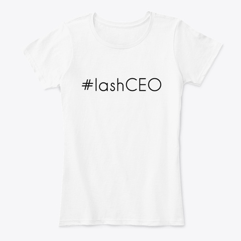 #Lash Ceo | Design For Lash Artists White T-Shirt Front