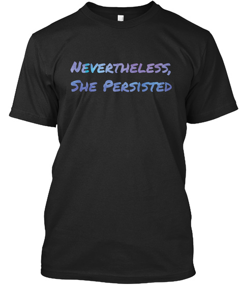 Nevertheless She Persisted Black T-Shirt Front