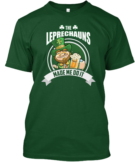 The Leprechauns  Made Me Do It Deep Forest T-Shirt Front
