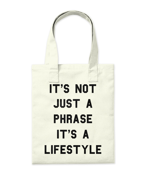It's Not Just A Phrase It's A Lifestyle Natural T-Shirt Back