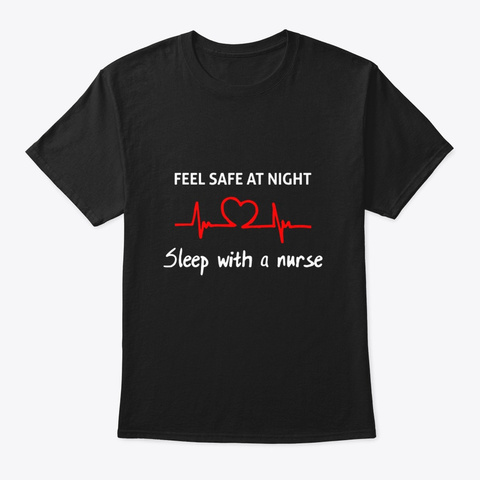 Feel Safe At Night Sleep With A Nurse Black T-Shirt Front
