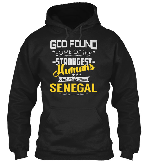 God Found Some Of The Strongest Humans And Made Them Senegal Black T-Shirt Front