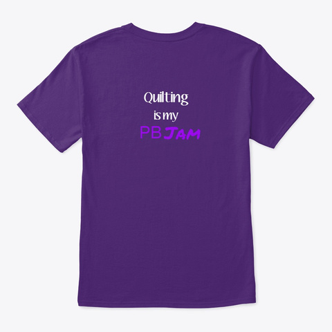 Quilting Is My Pb Jam Purple T-Shirt Back