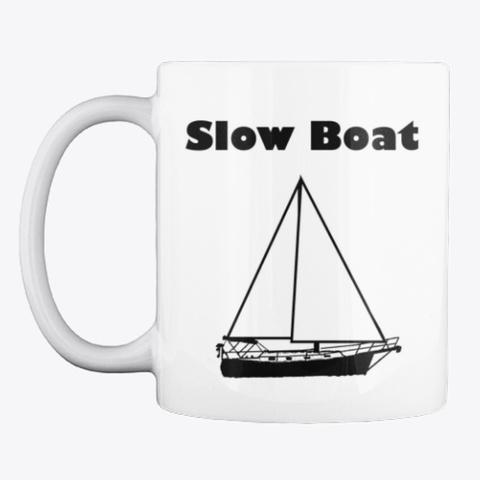 Slow Boat Sailing Mug White T-Shirt Front