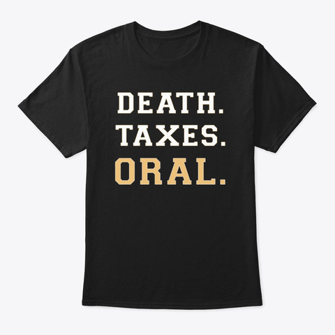 Death Taxes Oral Shirt Black T-Shirt Front
