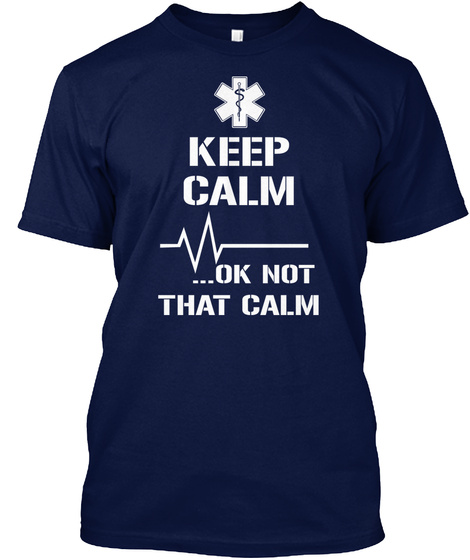 Keep Calm ... Ok Not That Calm Navy T-Shirt Front
