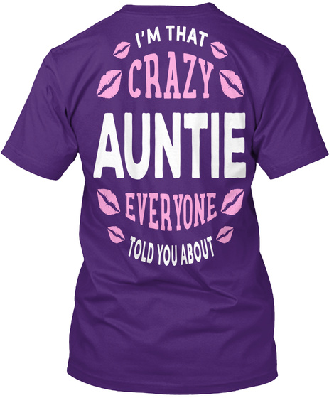 Im That Crazy Auntie Everyone Told You About T-Shirt Back