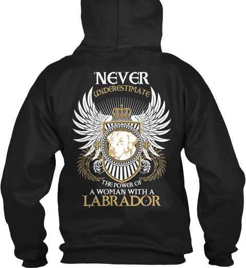 Never Underestimate The Power Of A Woman With A Labrador Black T-Shirt Back