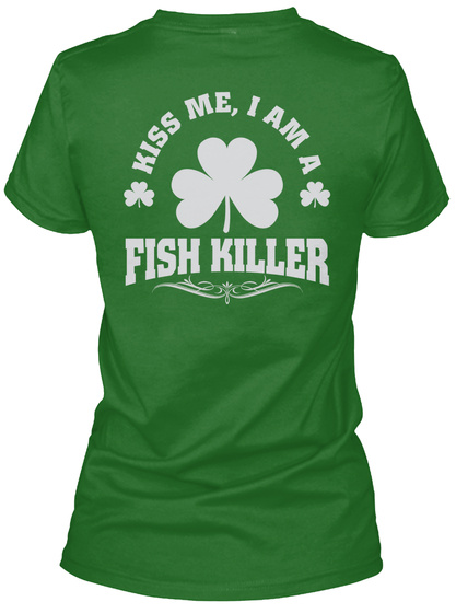 Kiss Me, I'm Fish Killer Patrick's Day T Shirts Irish Green T-Shirt Back