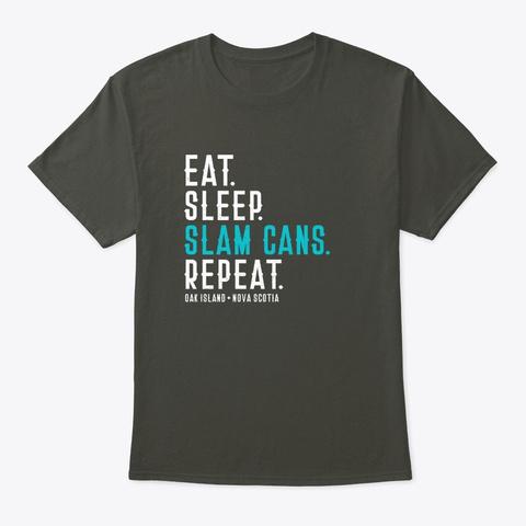 Eat Sleep Slam Cans Repeat Oak Island Smoke Gray T-Shirt Front
