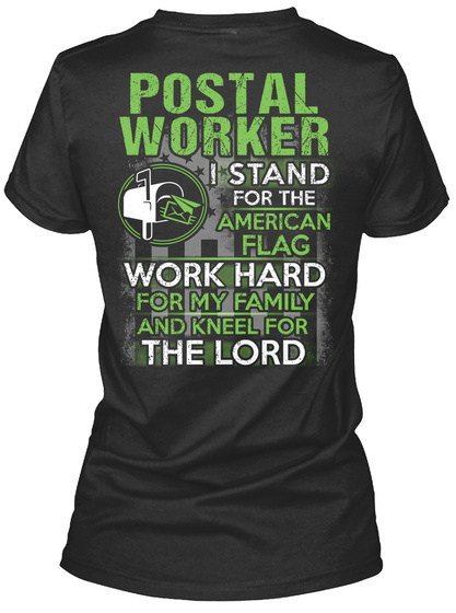 Postal Worker I Stand For The  American Flag Work Hard For My Family And Kneel For The Lord Black T-Shirt Back