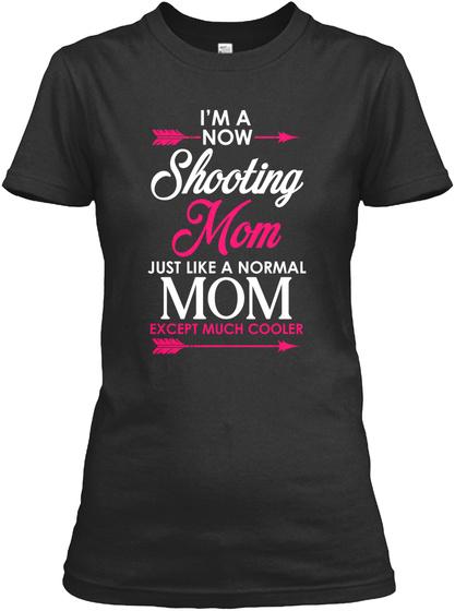 I'm A Now Shooting Mom Tshirt