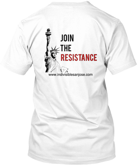 Join The Resistance Www.Indivisiblesanjose.Com White T-Shirt Back