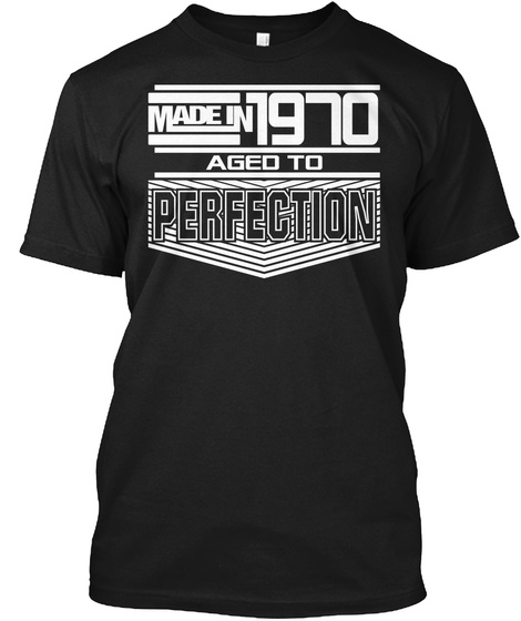 Made In 1970 Aged To Perfection Black T-Shirt Front