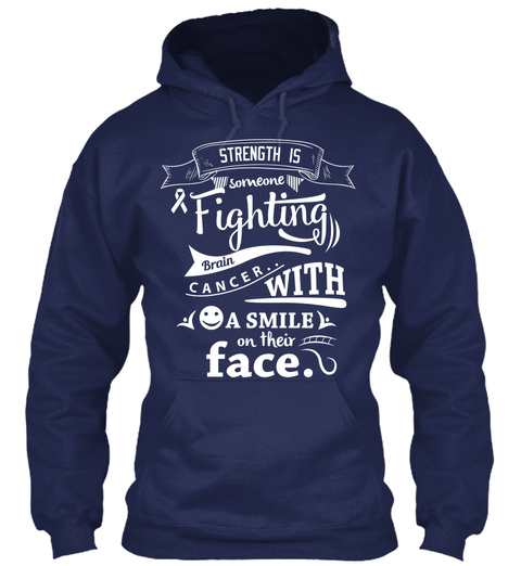 Strength Is Someone Fighting Brai  Cancer.. With A Smile On Their Face. Navy T-Shirt Front