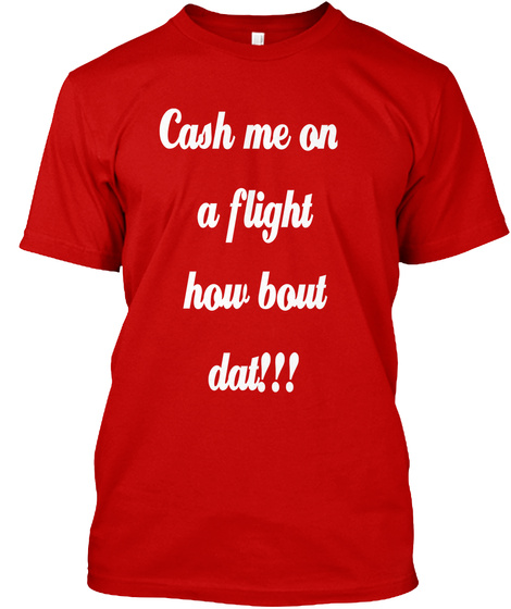 Cash Me On  A Flight How Bout Dat!!! Classic Red Camiseta Front