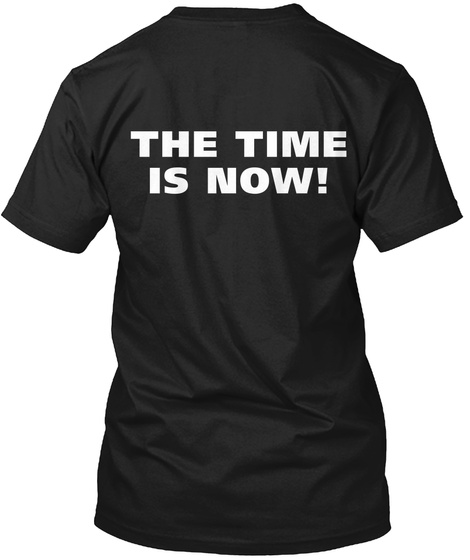 The Time Is Now! Black T-Shirt Back
