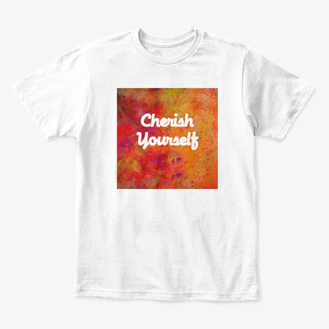 Cherish Yourself. White T-Shirt Front