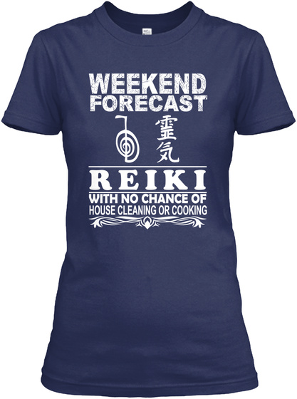 Weekend Forecast Reiki With No Chance Of House Cleaning Or Cooking Navy T-Shirt Front