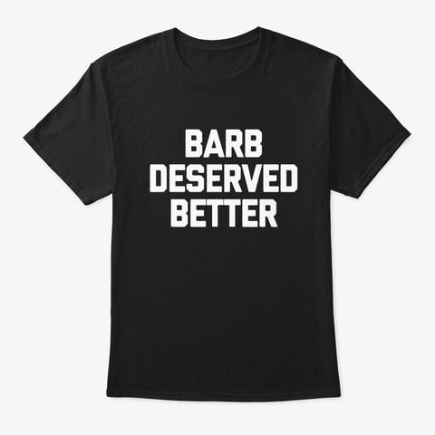 barb deserved better t shirt
