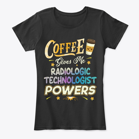 Radiologic Technology Gift, Coffee Gives Black T-Shirt Front