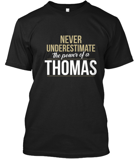 Never Underestimate The Power Of A Thomas Black T-Shirt Front