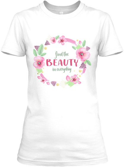 Find The Beauty In Everyday White T-Shirt Front