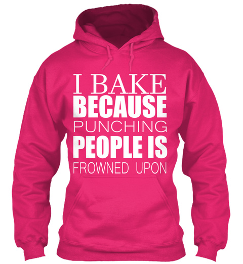 I Bake Because Punching People Is Frowned Upon  Heliconia T-Shirt Front