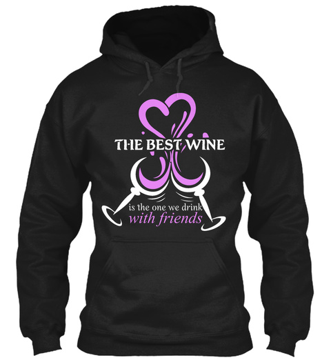 The Best Wine Is The One We Drink With Friends Black T-Shirt Front