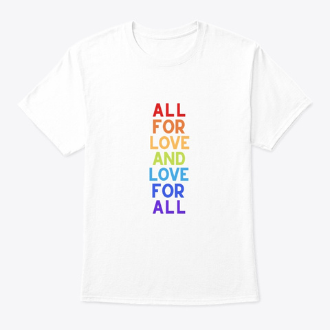 All For Love   Pride Month T Shirt  White T-Shirt Front