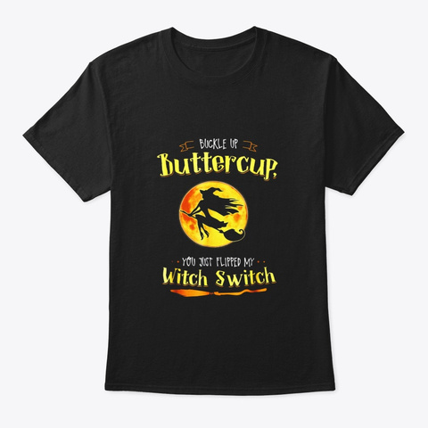 Witch Tshirt Buckle Up Buttercup Mom Black T-Shirt Front