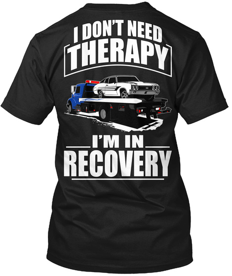 I Don't Need Therapy I'm An Recovery Black T-Shirt Back