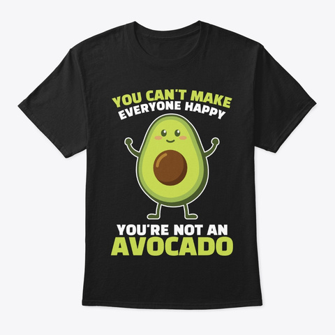 Not Avocado, Can't Make Everyone Happy Black T-Shirt Front
