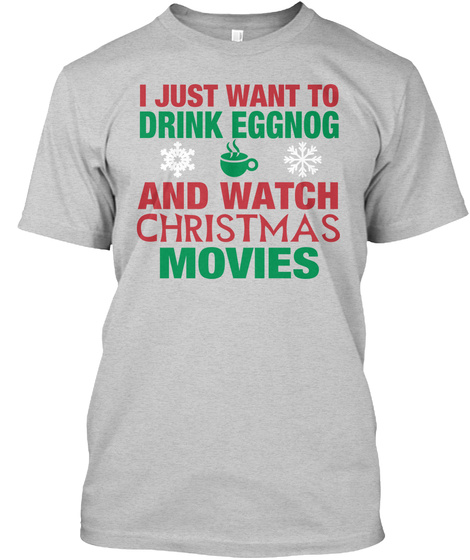 72765a432 from Womens Funny Christmas Shirts. I Just Want To Drink Eggnog And Watch  Christmas Movies Light Steel T-Shirt Front