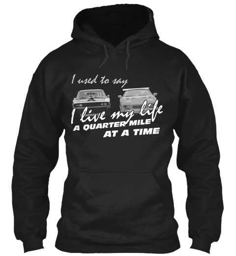 I Used To Say I Live My Life A Quarter Mile At A Time Black T-Shirt Front
