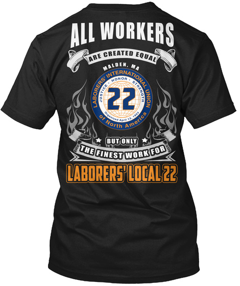 All Workers Are Created Equal Nelsen, Ma Labourers' International Union Of North America But Only The Finest Work For... Black T-Shirt Back