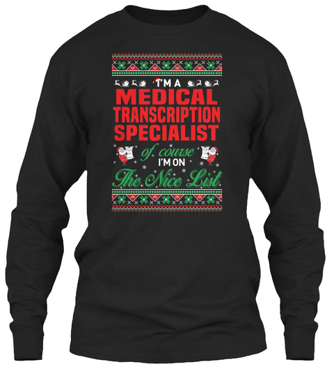 I'm Medical Transcription Specialist Of Course I'm On The Nice List Black T-Shirt Front