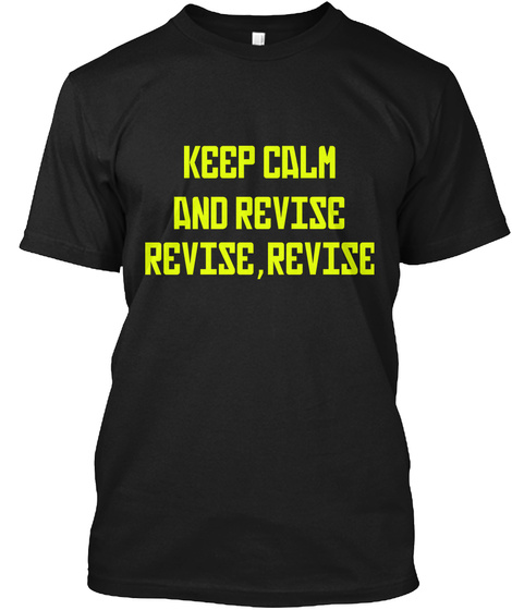 Keep Calm  And Revise   Revise,Revise Black T-Shirt Front