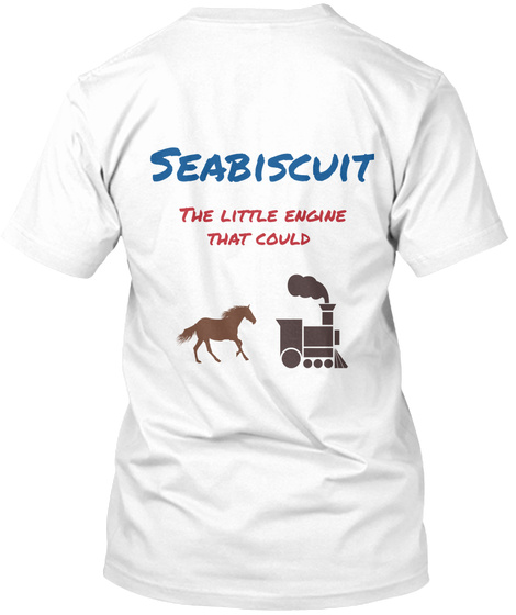 Seabiscuit The Little Engine That Could White T-Shirt Back