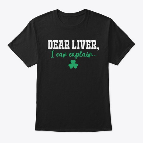 St Patricks Day Shirt Dear Liver I Can  Black T-Shirt Front