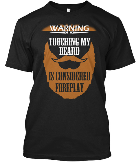 Warning Touching My Beard Is Considered Foreplay  Black T-Shirt Front