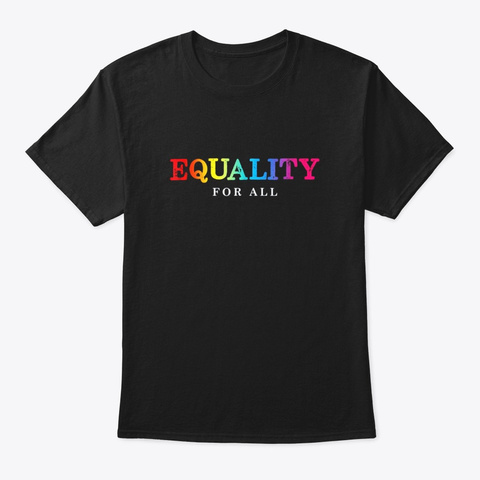 Lgbt Equality For All Lesbian Gay Pride Black T-Shirt Front