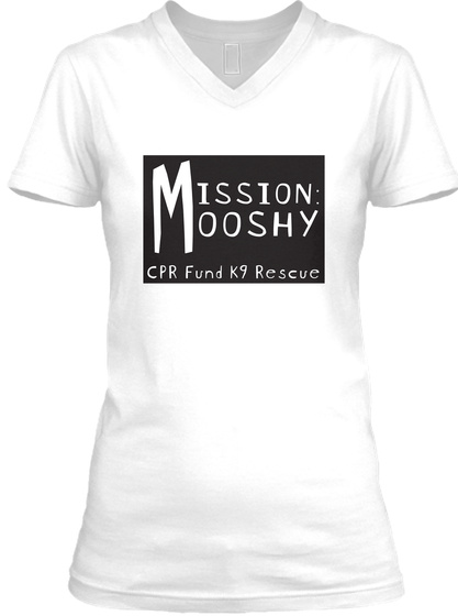 Mission Mooshy Cpr Fund K9 Rescue White T-Shirt Front