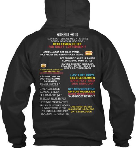 Handelsskolefester Man Starter Lige Med At Sparke Doren Ind Og Sa Lige Sige Hvad Fanden Er Det For Noget Lortemusik!?... Jet Black T-Shirt Back