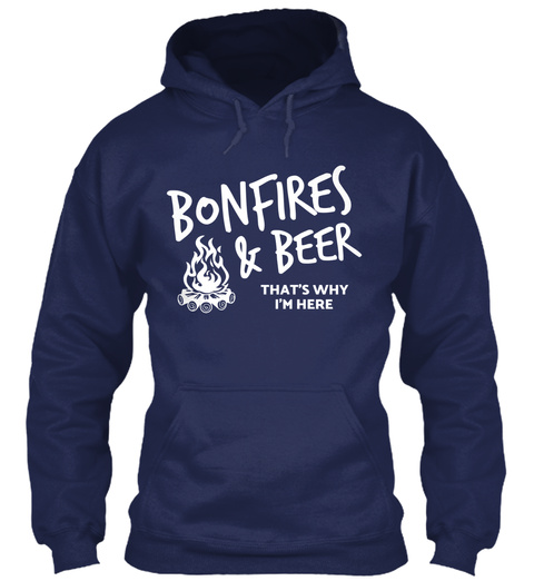 Bonfires & Beer That's Why I'm Here Navy T-Shirt Front