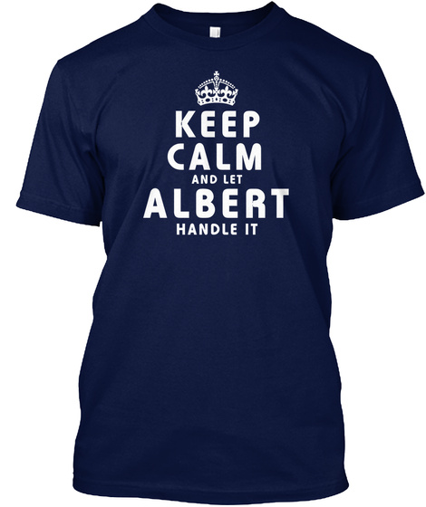 Keep Calm And Let Albert Handle It Navy T-Shirt Front