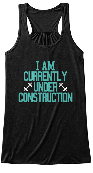 I Am Currently Under Construction  Black T-Shirt Front