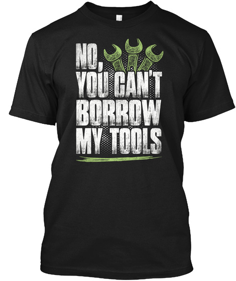 No You Can't Borrow My Tools Black T-Shirt Front