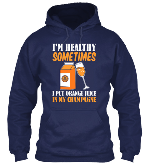 I'm Healthy Sometimes I Put Orange Juice From B My Champagne Navy T-Shirt Front