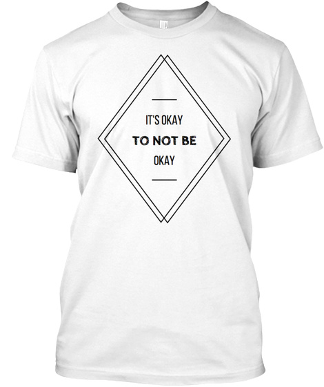 It's Okay To Not Be Okay White T-Shirt Front